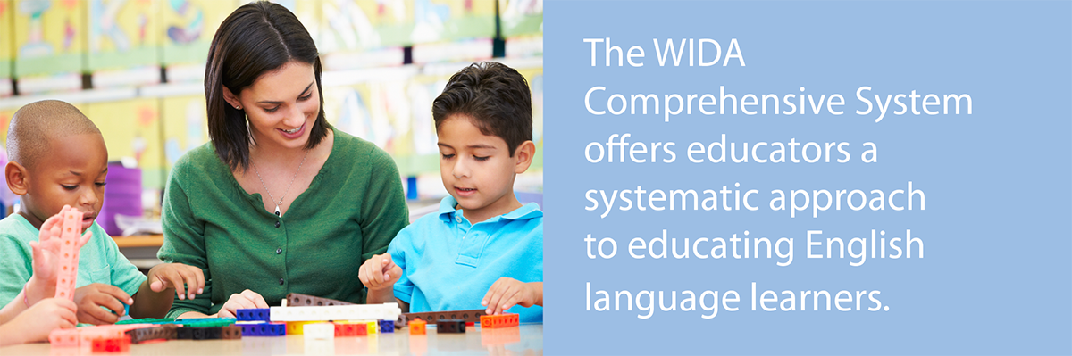 The WIDA Comprehensive System offers educators a systemic approach to educating English language learners.